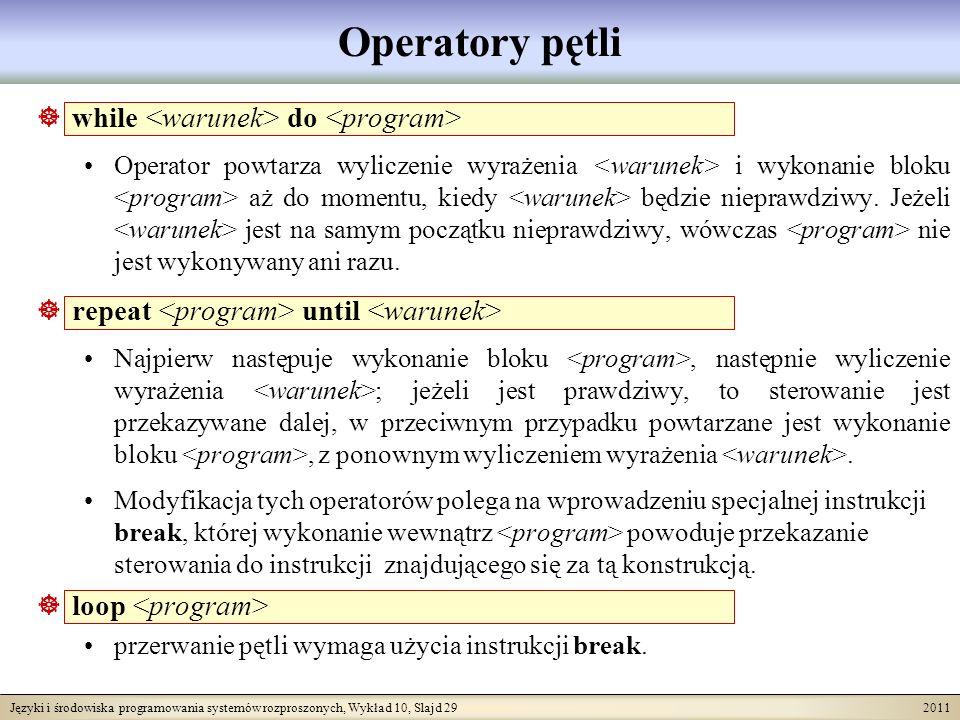 Języki i środowiska programowania systemów rozproszonych, Wykład 10, Slajd 29 2011 Operatory pętli while do Operator powtarza wyliczenie wyrażenia i wykonanie bloku aż do momentu, kiedy będzie nieprawdziwy.
