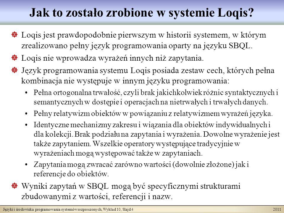 Języki i środowiska programowania systemów rozproszonych, Wykład 10, Slajd 4 2011 Jak to zostało zrobione w systemie Loqis.