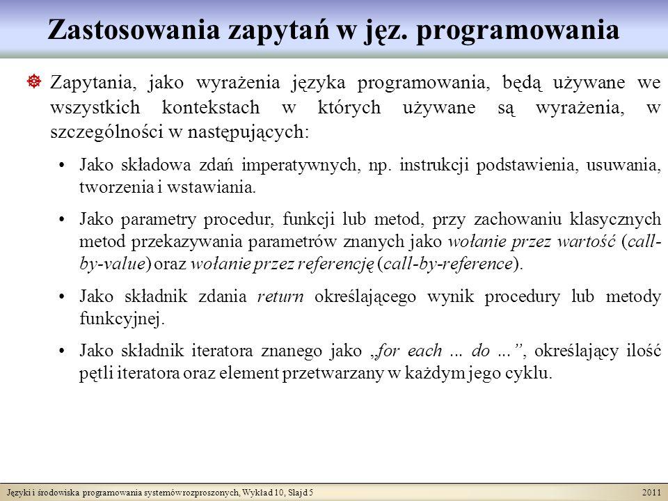 Języki i środowiska programowania systemów rozproszonych, Wykład 10, Slajd 5 2011 Zastosowania zapytań w jęz.
