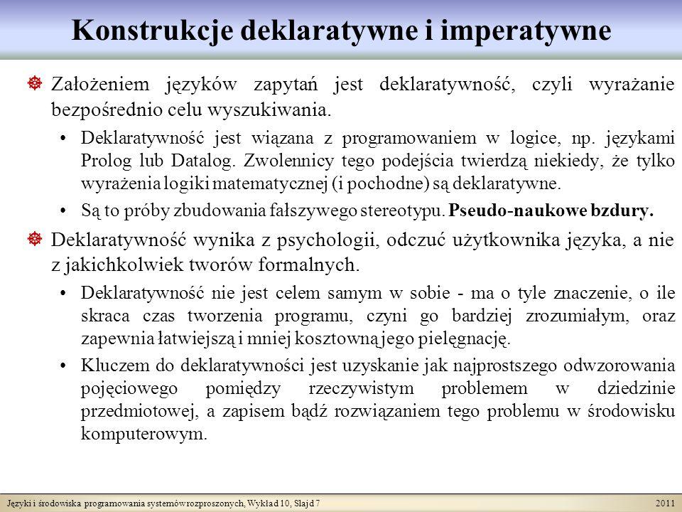 Języki i środowiska programowania systemów rozproszonych, Wykład 10, Slajd 7 2011 Konstrukcje deklaratywne i imperatywne Założeniem języków zapytań jest deklaratywność, czyli wyrażanie bezpośrednio celu wyszukiwania.