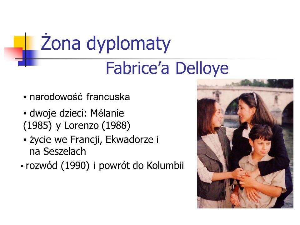 Żona dyplomaty Fabricea Delloye narodowość francuska dwoje dzieci: M é lanie (1985) y Lorenzo (1988) życie we Francji, Ekwadorze i na Seszelach rozwód