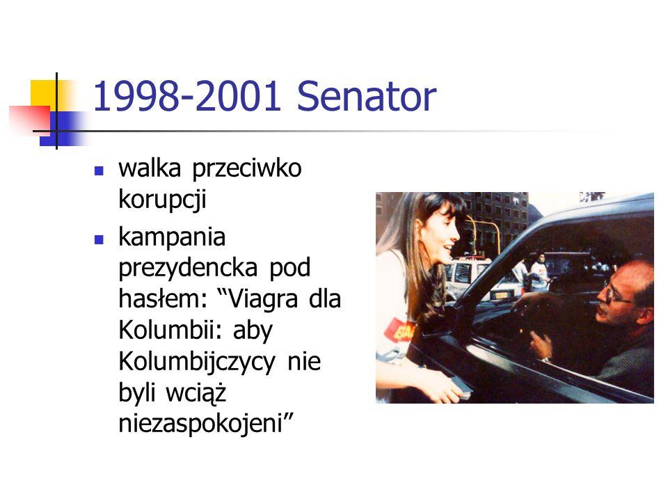 1998-2001 Senator walka przeciwko korupcji kampania prezydencka pod hasłem: Viagra dla Kolumbii: aby Kolumbijczycy nie byli wciąż niezaspokojeni