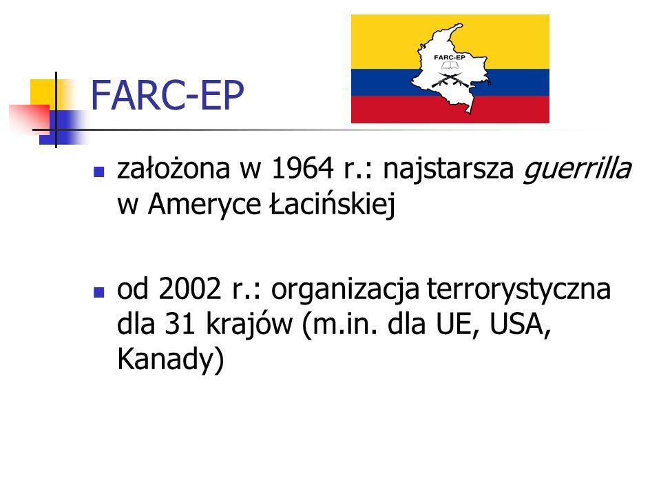 FARC-EP założona w 1964 r.: najstarsza guerrilla w Ameryce Łacińskiej od 2002 r.: organizacja terrorystyczna dla 31 krajów (m.in. dla UE, USA, Kanady)