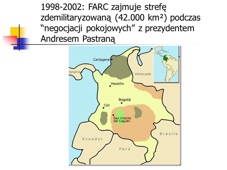 1998-2002: FARC zajmuje strefę zdemilitaryzowaną (42.000 km²) podczas negocjacji pokojowych z prezydentem Andresem Pastraną
