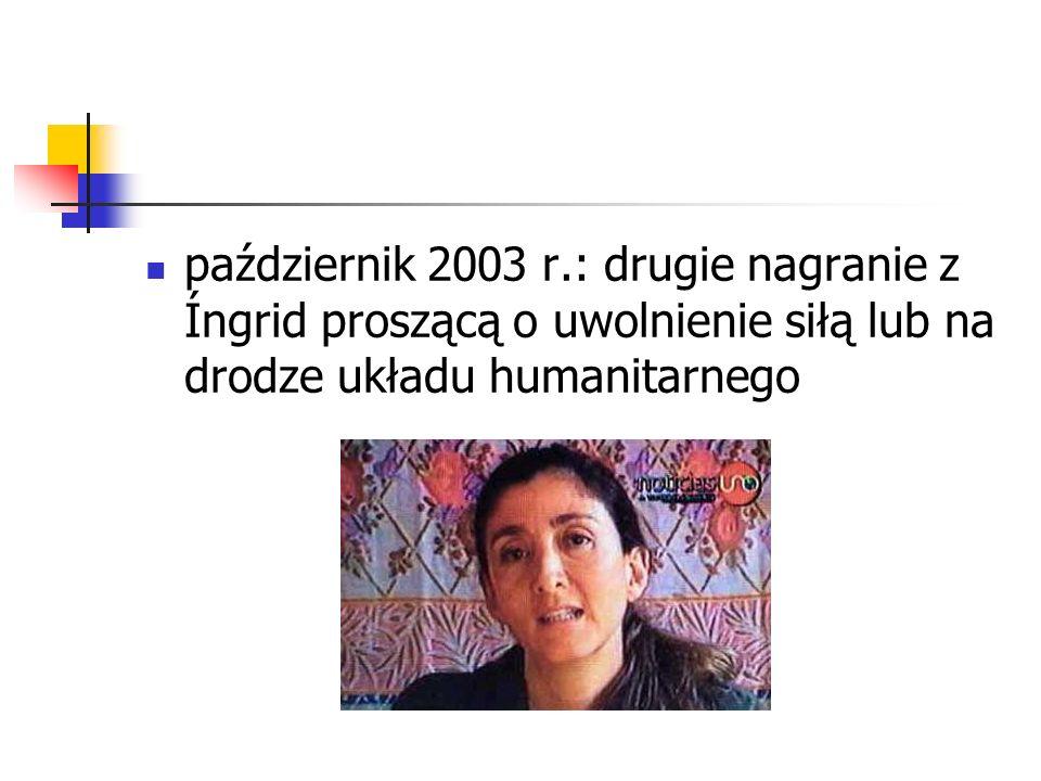 październik 2003 r.: drugie nagranie z Íngrid proszącą o uwolnienie siłą lub na drodze układu humanitarnego