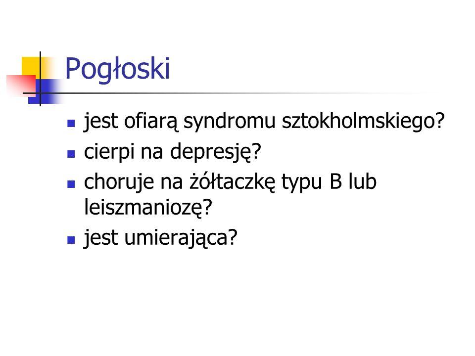 Pogłoski jest ofiarą syndromu sztokholmskiego? cierpi na depresję? choruje na żółtaczkę typu B lub leiszmaniozę? jest umierająca?