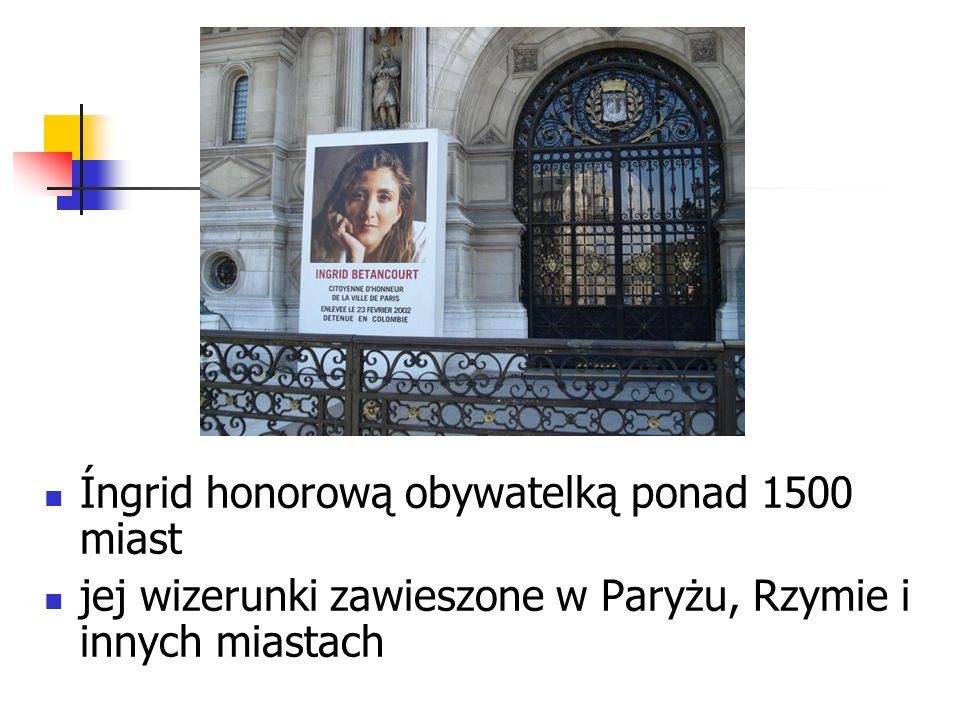 Íngrid honorową obywatelką ponad 1500 miast jej wizerunki zawieszone w Paryżu, Rzymie i innych miastach