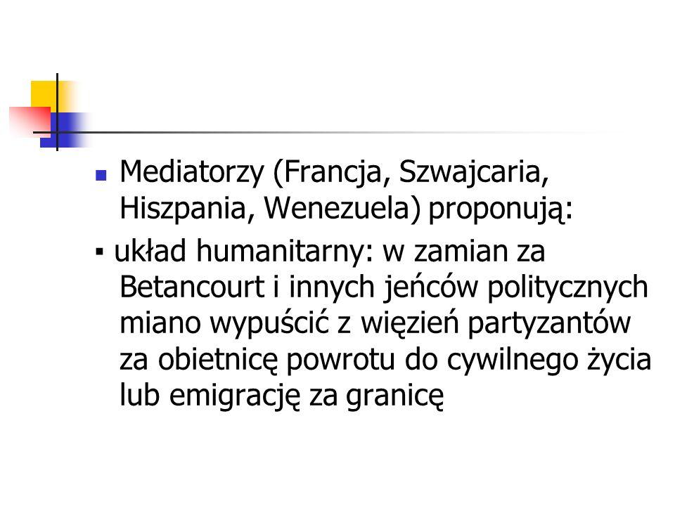 Mediatorzy (Francja, Szwajcaria, Hiszpania, Wenezuela) proponują: układ humanitarny: w zamian za Betancourt i innych jeńców politycznych miano wypuści