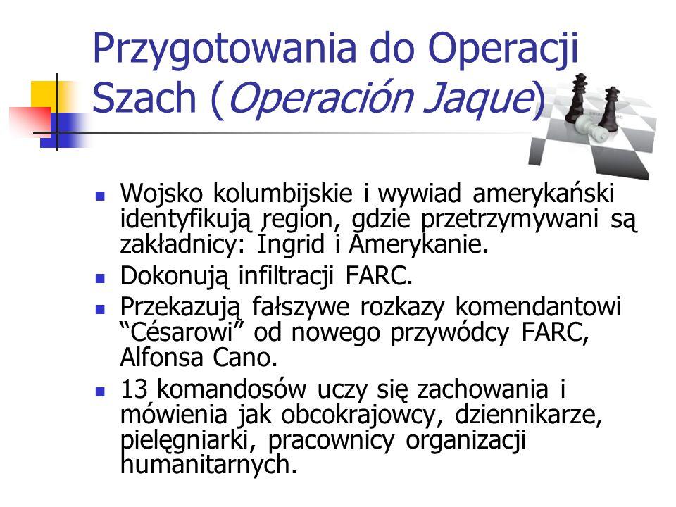 Przygotowania do Operacji Szach (Operación Jaque) Wojsko kolumbijskie i wywiad amerykański identyfikują region, gdzie przetrzymywani są zakładnicy: Ín
