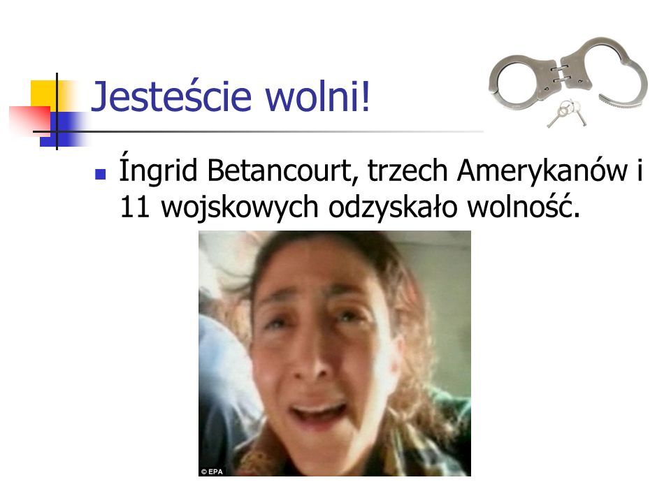 Jesteście wolni! Íngrid Betancourt, trzech Amerykanów i 11 wojskowych odzyskało wolność.