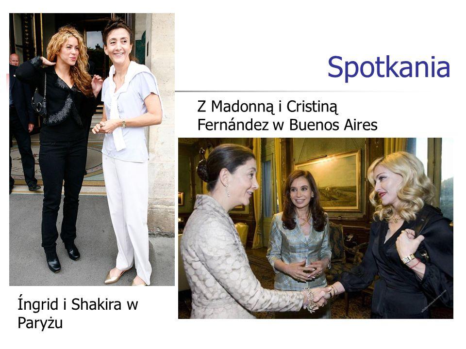Íngrid i Shakira w Paryżu Z Madonną i Cristiną Fernández w Buenos Aires Spotkania