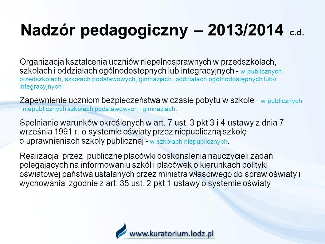 Nadzór pedagogiczny – 2013/2014 c.d. Organizacja kształcenia uczniów niepełnosprawnych w przedszkolach, szkołach i oddziałach ogólnodostępnych lub int