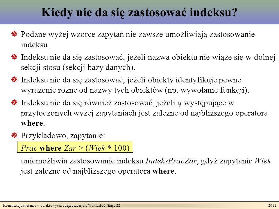 Konstrukcja systemów obiektowych i rozproszonych, Wykład 06, Slajd 22 2011 Kiedy nie da się zastosować indeksu.