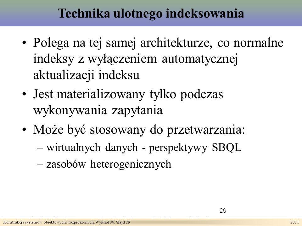 Konstrukcja systemów obiektowych i rozproszonych, Wykład 06, Slajd 29 2011 29 Teza II: Wykonywanie złożonych zapytań odnoszących się do rozproszonych heterogenicznych zasobów może być wspomagane przez techniki wykorzystujące przezroczystą optymalizację opartą o indeksowanie.