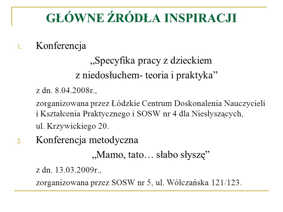 GŁÓWNE ŹRÓDŁA INSPIRACJI 1. Konferencja Specyfika pracy z dzieckiem z niedosłuchem- teoria i praktyka z dn. 8.04.2008r., zorganizowana przez Łódzkie C