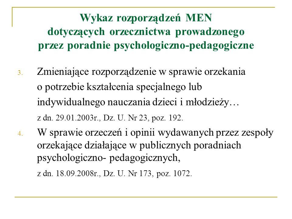 Wykaz rozporządzeń MEN dotyczących orzecznictwa prowadzonego przez poradnie psychologiczno-pedagogiczne 3. Zmieniające rozporządzenie w sprawie orzeka