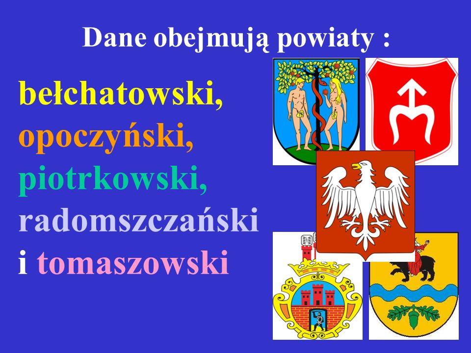 Dane obejmują powiaty : bełchatowski, opoczyński, piotrkowski, radomszczański i tomaszowski