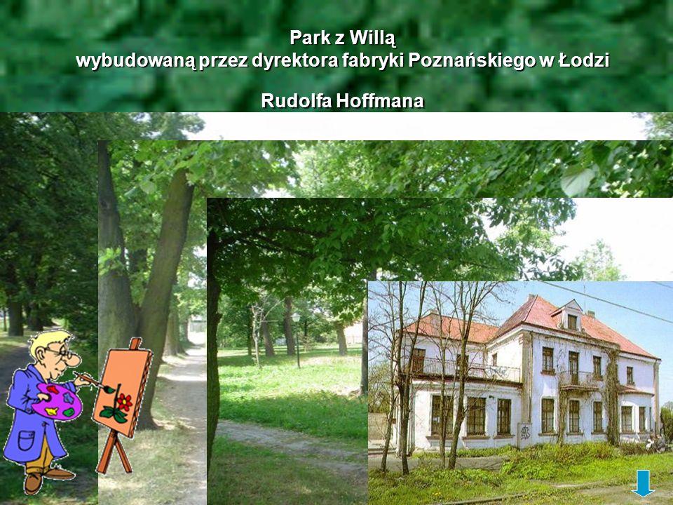 Park z Willą wybudowaną przez dyrektora fabryki Poznańskiego w Łodzi Rudolfa Hoffmana