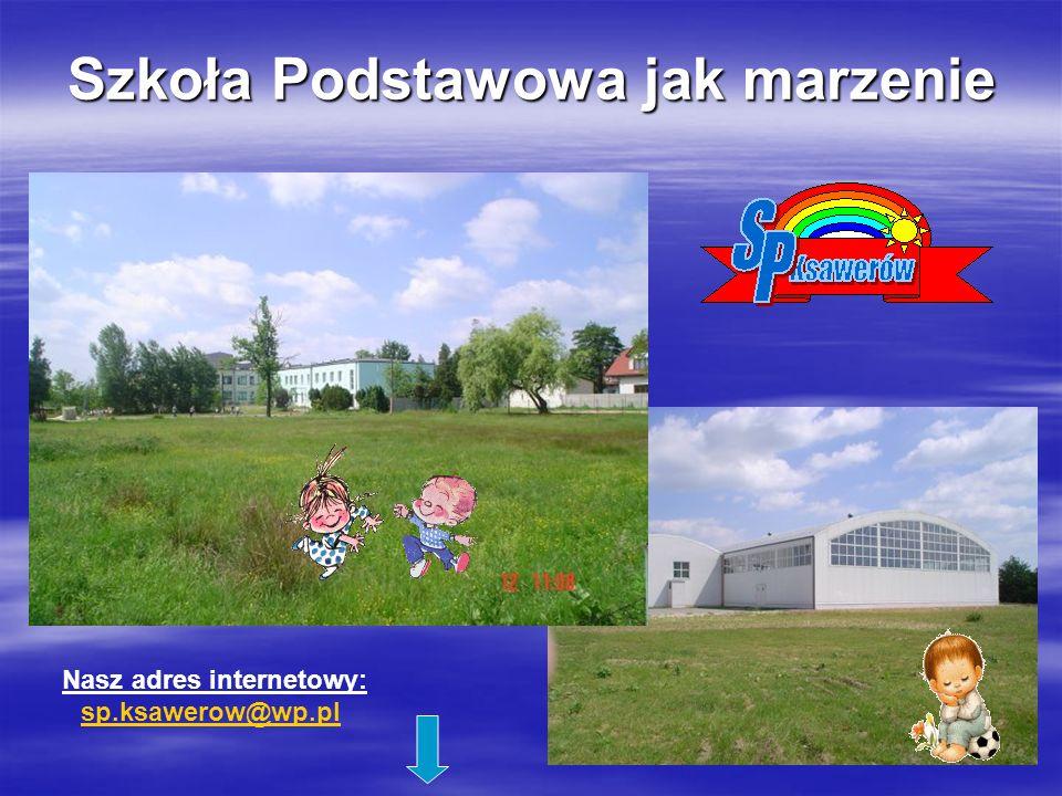 Szkoła Podstawowa jak marzenie Nasz adres internetowy: sp.ksawerow@wp.pl