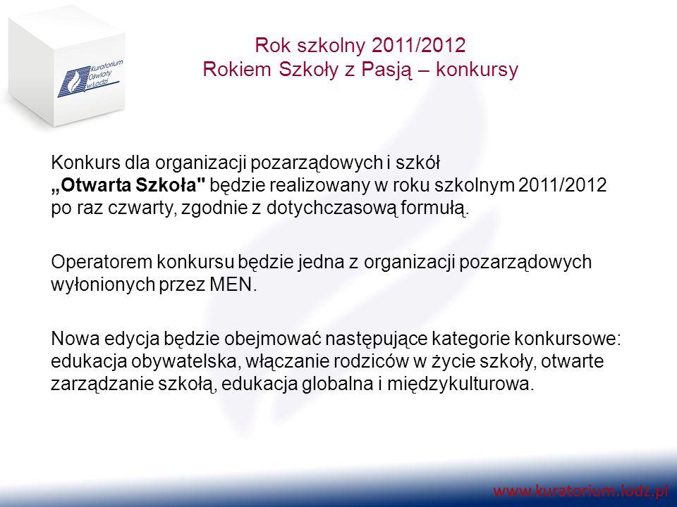 Rok szkolny 2011/2012 Rokiem Szkoły z Pasją – konkursy Konkurs dla organizacji pozarządowych i szkół Otwarta Szkoła będzie realizowany w roku szkolnym 2011/2012 po raz czwarty, zgodnie z dotychczasową formułą.