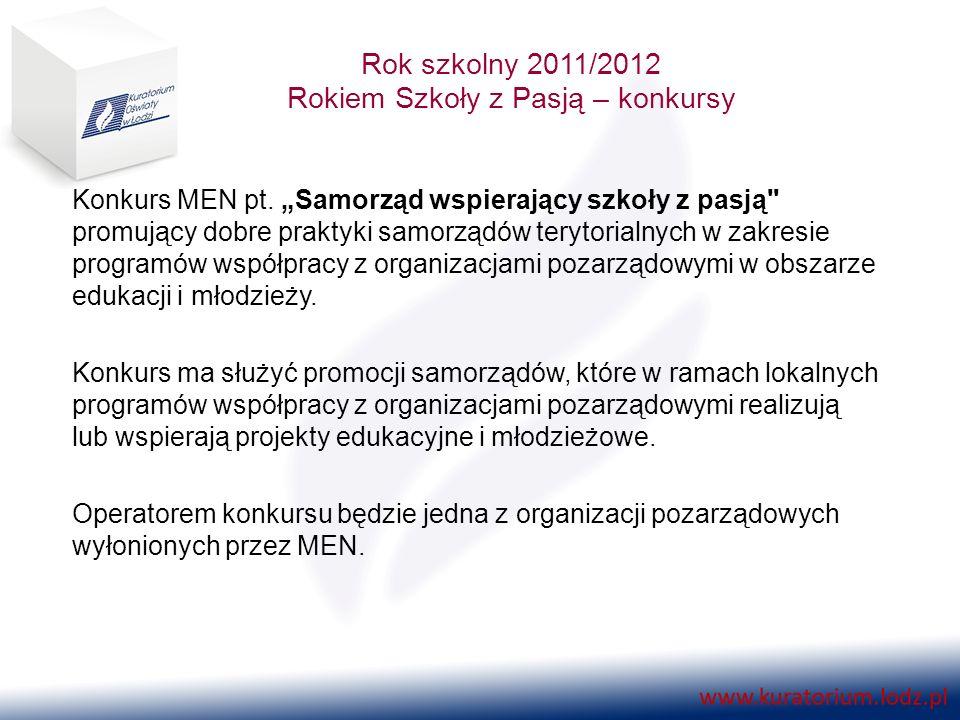 Rok szkolny 2011/2012 Rokiem Szkoły z Pasją – konkursy Konkurs MEN pt.