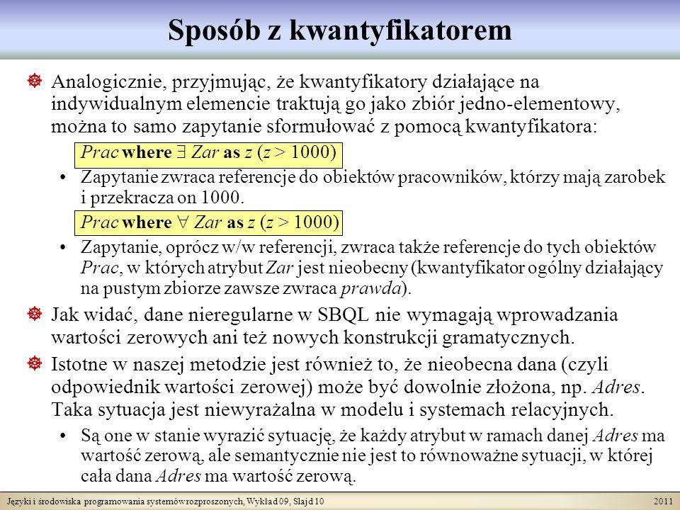 Języki i środowiska programowania systemów rozproszonych, Wykład 09, Slajd 10 2011 Sposób z kwantyfikatorem Analogicznie, przyjmując, że kwantyfikator