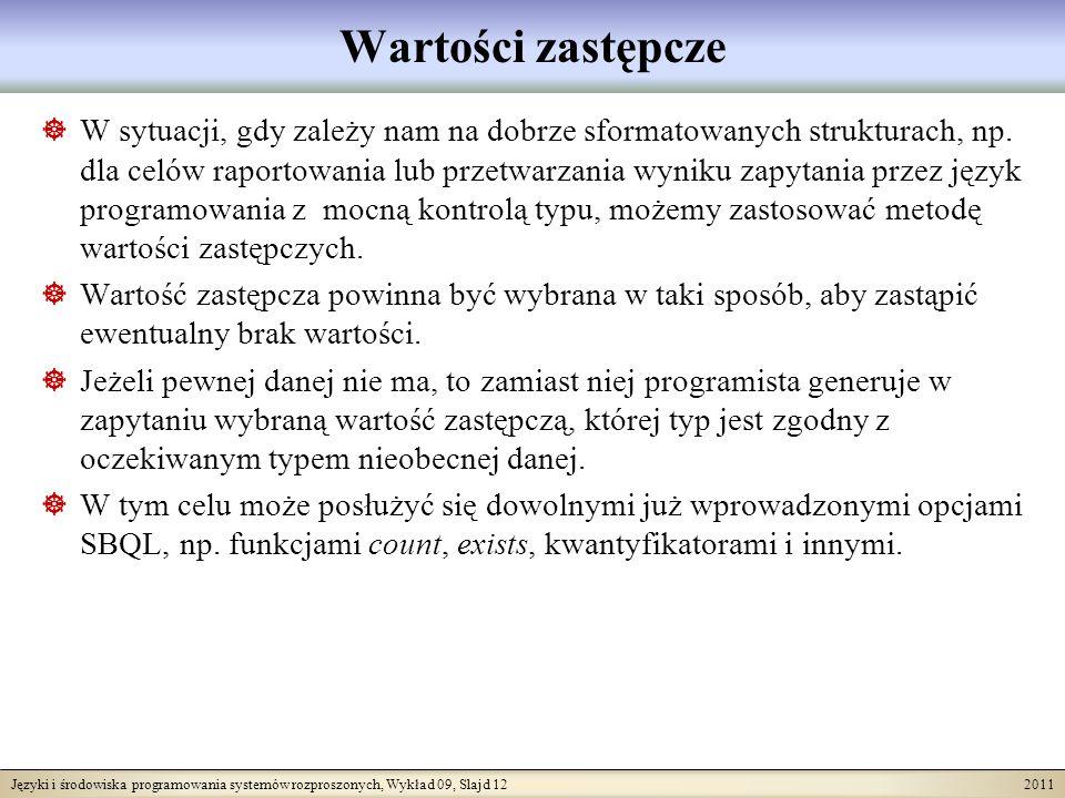 Języki i środowiska programowania systemów rozproszonych, Wykład 09, Slajd 12 2011 Wartości zastępcze W sytuacji, gdy zależy nam na dobrze sformatowan
