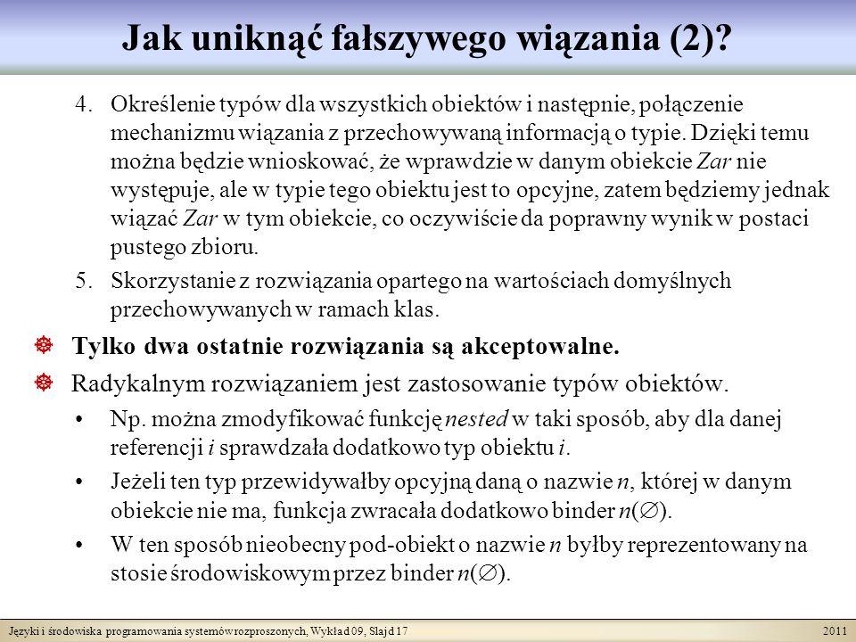 Języki i środowiska programowania systemów rozproszonych, Wykład 09, Slajd 17 2011 Jak uniknąć fałszywego wiązania (2)? 4.Określenie typów dla wszystk
