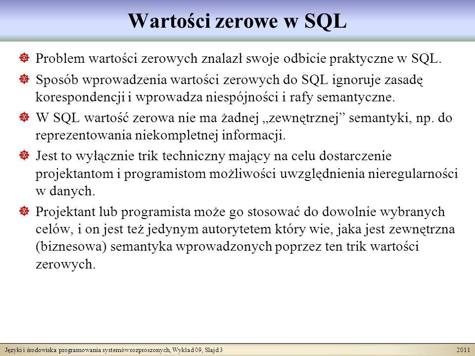 Języki i środowiska programowania systemów rozproszonych, Wykład 09, Slajd 3 2011 Wartości zerowe w SQL Problem wartości zerowych znalazł swoje odbicie praktyczne w SQL.