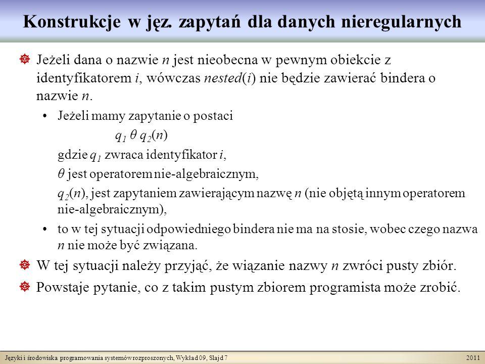 Języki i środowiska programowania systemów rozproszonych, Wykład 09, Slajd 7 2011 Konstrukcje w jęz. zapytań dla danych nieregularnych Jeżeli dana o n