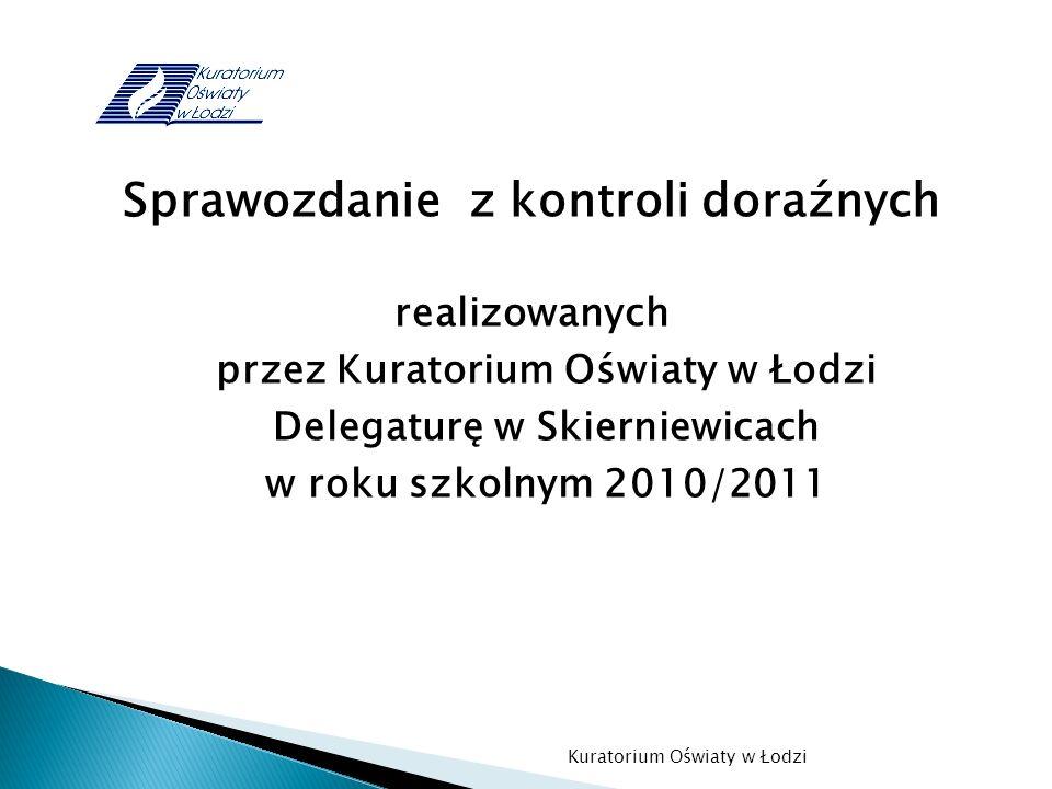 Sprawozdanie z kontroli doraźnych realizowanych przez Kuratorium Oświaty w Łodzi Delegaturę w Skierniewicach w roku szkolnym 2010/2011 Kuratorium Oświ