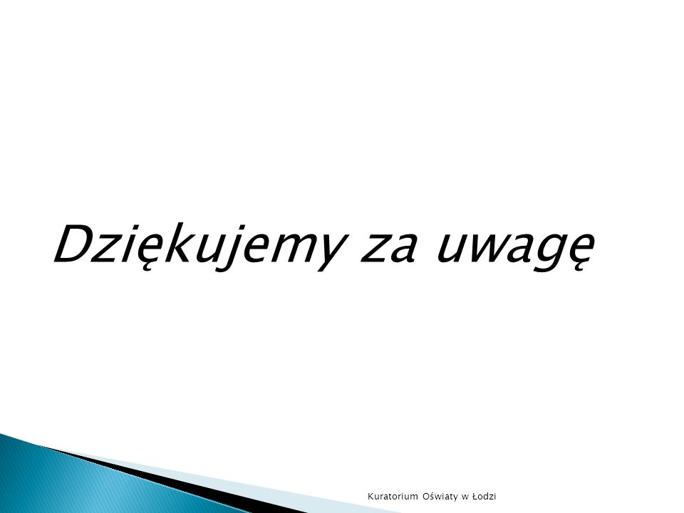 Dziękujemy za uwagę Kuratorium Oświaty w Łodzi