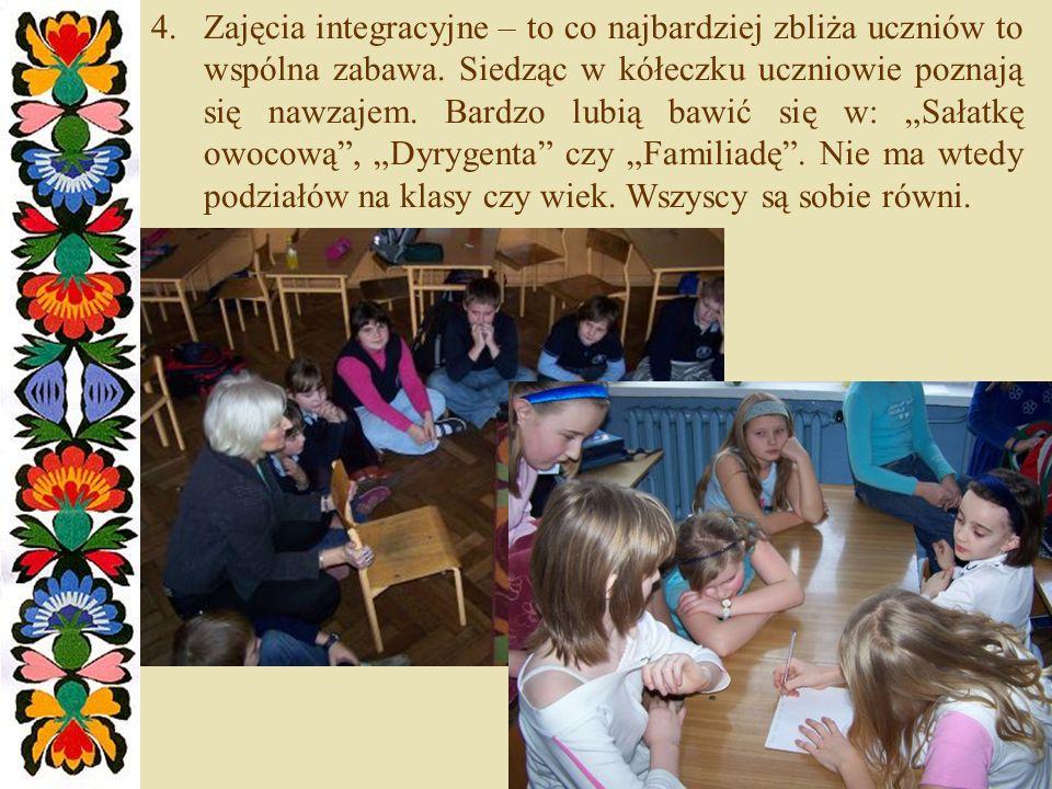 4.Zajęcia integracyjne – to co najbardziej zbliża uczniów to wspólna zabawa. Siedząc w kółeczku uczniowie poznają się nawzajem. Bardzo lubią bawić się