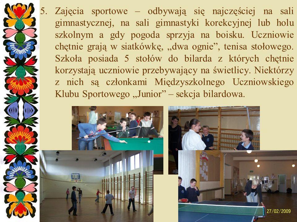 5.Zajęcia sportowe – odbywają się najczęściej na sali gimnastycznej, na sali gimnastyki korekcyjnej lub holu szkolnym a gdy pogoda sprzyja na boisku.