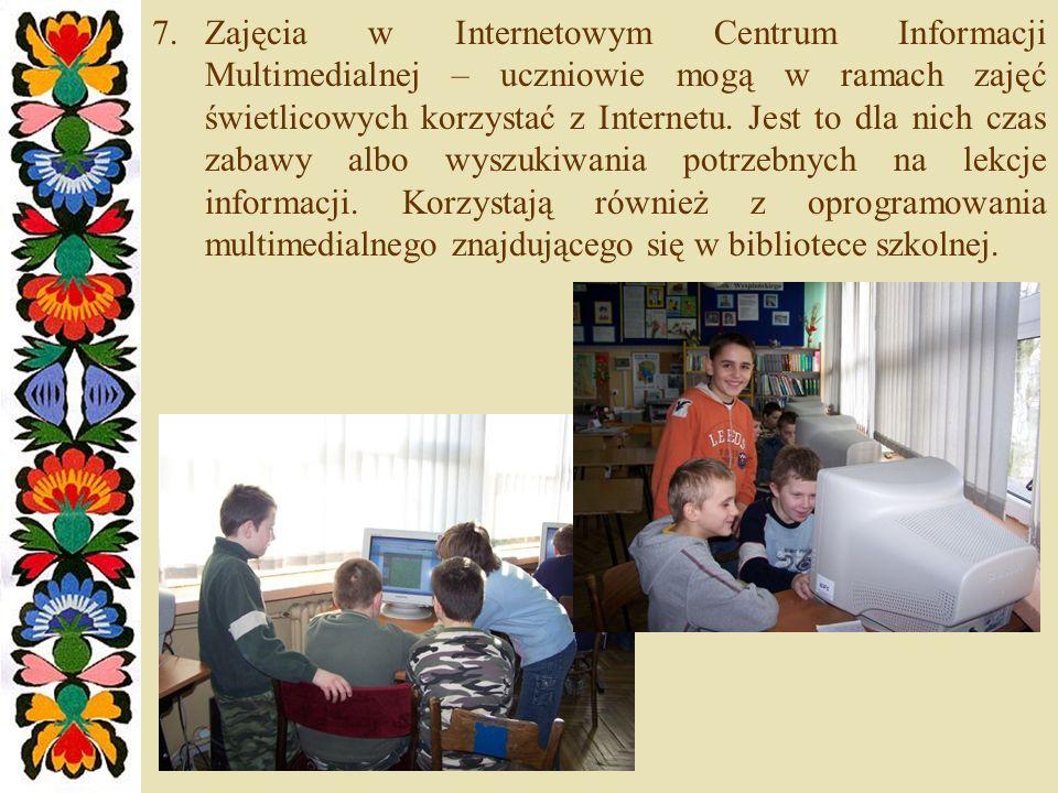 7.Zajęcia w Internetowym Centrum Informacji Multimedialnej – uczniowie mogą w ramach zajęć świetlicowych korzystać z Internetu. Jest to dla nich czas