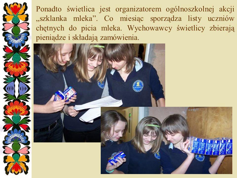 Ponadto świetlica jest organizatorem ogólnoszkolnej akcji szklanka mleka. Co miesiąc sporządza listy uczniów chętnych do picia mleka. Wychowawcy świet