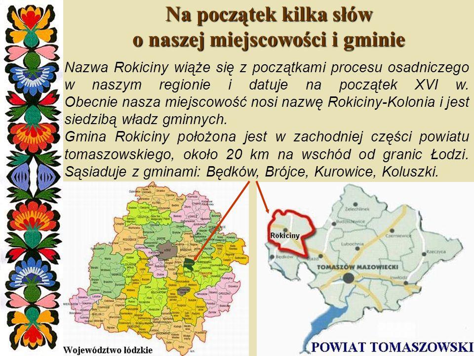 Na początek kilka słów o naszej miejscowości i gminie Nazwa Rokiciny wiąże się z początkami procesu osadniczego w naszym regionie i datuje na początek