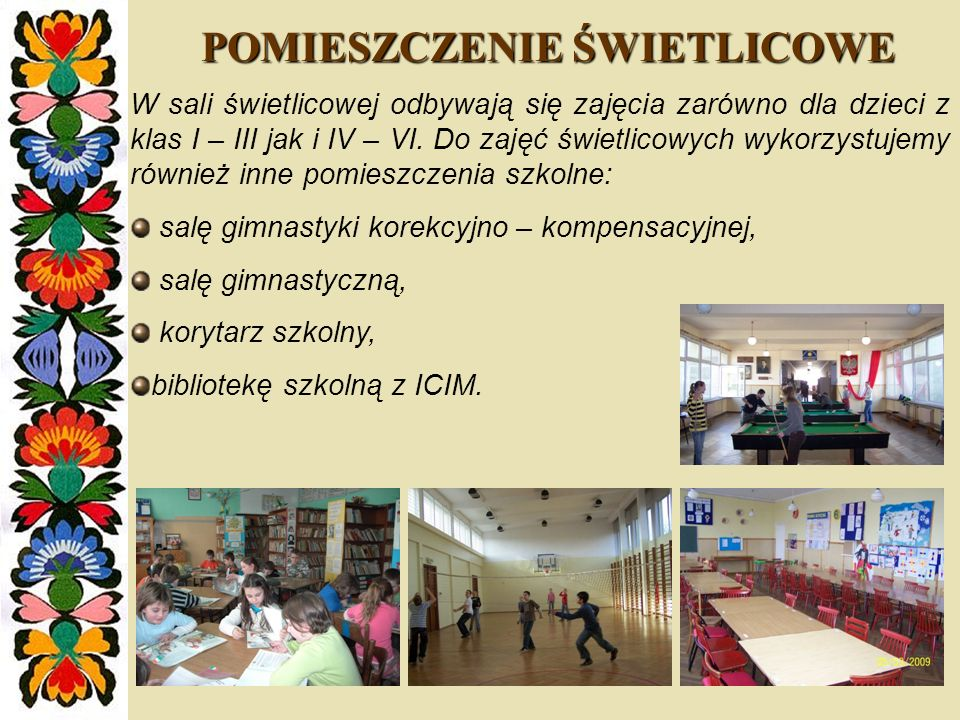 POMIESZCZENIE ŚWIETLICOWE W sali świetlicowej odbywają się zajęcia zarówno dla dzieci z klas I – III jak i IV – VI. Do zajęć świetlicowych wykorzystuj
