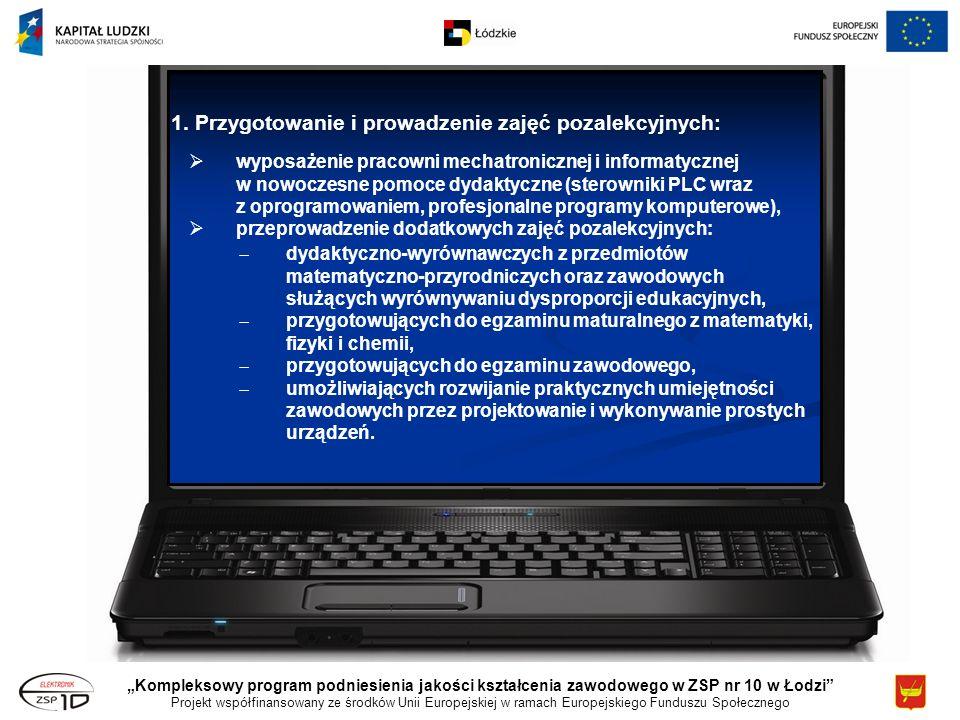Kompleksowy program podniesienia jakości kształcenia zawodowego w ZSP nr 10 w Łodzi Projekt współfinansowany ze środków Unii Europejskiej w ramach Europejskiego Funduszu Społecznego 1.