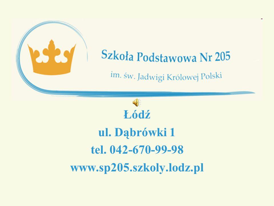 Łódź ul. Dąbrówki 1 tel. 042-670-99-98 www.sp205.szkoly.lodz.pl