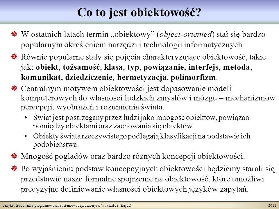 Języki i środowiska programowania systemów rozproszonych, Wykład 03, Slajd 2 2011 Co to jest obiektowość? W ostatnich latach termin obiektowy (object-