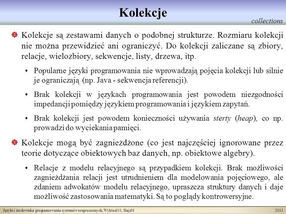 Języki i środowiska programowania systemów rozproszonych, Wykład 03, Slajd 6 2011 Kolekcje Kolekcje są zestawami danych o podobnej strukturze. Rozmiar