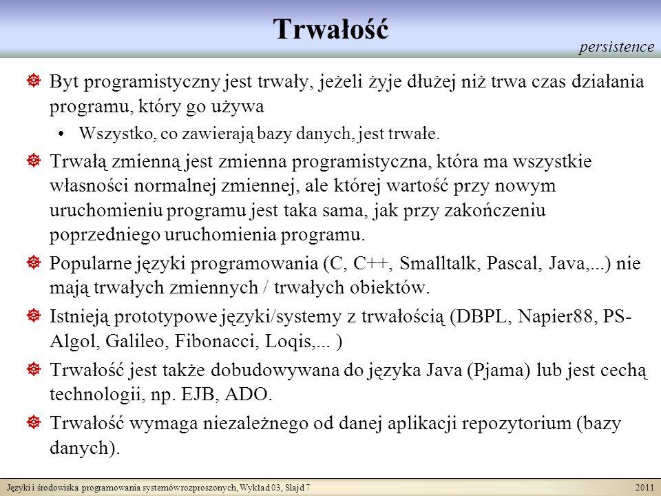 Języki i środowiska programowania systemów rozproszonych, Wykład 03, Slajd 7 2011 Trwałość Byt programistyczny jest trwały, jeżeli żyje dłużej niż trw