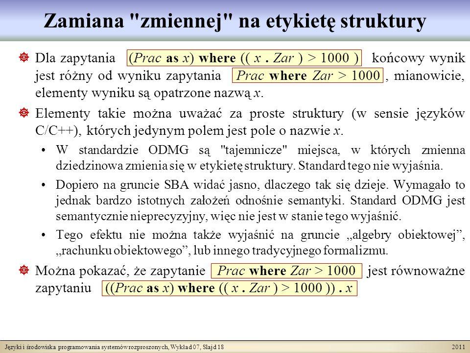 Języki i środowiska programowania systemów rozproszonych, Wykład 07, Slajd 18 2011 Zamiana zmiennej na etykietę struktury Dla zapytania (Prac as x) where (( x.