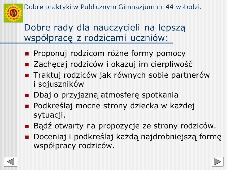 Dobre praktyki w Publicznym Gimnazjum nr 44 w Łodzi. Dobre rady dla nauczycieli na lepszą współpracę z rodzicami uczniów: Proponuj rodzicom różne form
