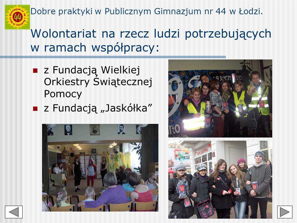 Dobre praktyki w Publicznym Gimnazjum nr 44 w Łodzi. Wolontariat na rzecz ludzi potrzebujących w ramach współpracy: z Fundacją Wielkiej Orkiestry Świą