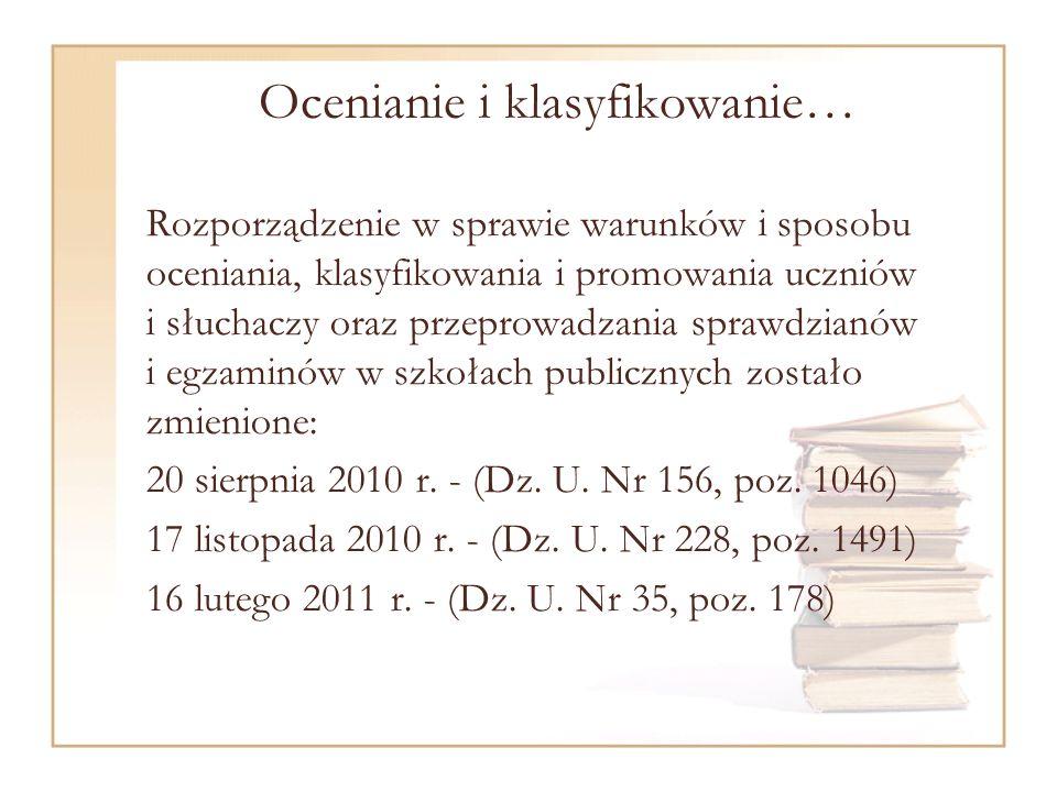 Ocenianie i klasyfikowanie… Rozporządzenie w sprawie warunków i sposobu oceniania, klasyfikowania i promowania uczniów i słuchaczy oraz przeprowadzania sprawdzianów i egzaminów w szkołach publicznych zostało zmienione: 20 sierpnia 2010 r.