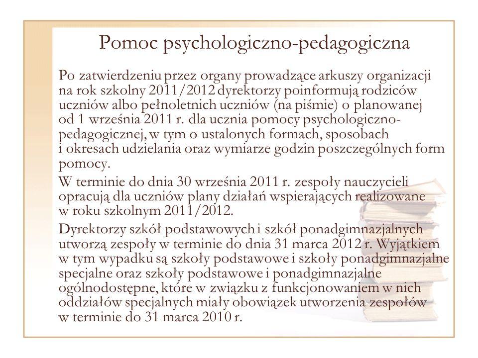 Pomoc psychologiczno-pedagogiczna Po zatwierdzeniu przez organy prowadzące arkuszy organizacji na rok szkolny 2011/2012 dyrektorzy poinformują rodziców uczniów albo pełnoletnich uczniów (na piśmie) o planowanej od 1 września 2011 r.