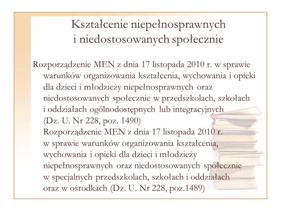 Kształcenie niepełnosprawnych i niedostosowanych społecznie Rozporządzenie MEN z dnia 17 listopada 2010 r.