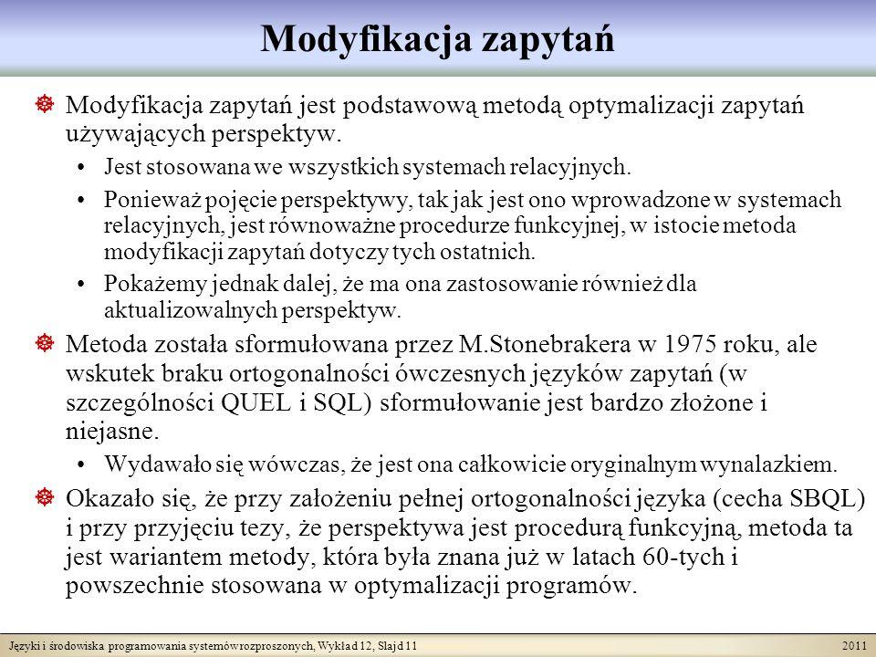 Języki i środowiska programowania systemów rozproszonych, Wykład 12, Slajd 11 2011 Modyfikacja zapytań Modyfikacja zapytań jest podstawową metodą optymalizacji zapytań używających perspektyw.
